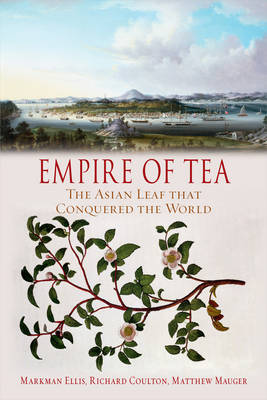 Empire of Tea by Markman Ellis, Richard Coulton, and Matthew Mauger