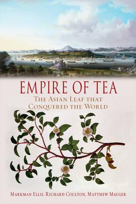 Empire of Tea by Markman Ellis, Richard Coulton, and Matthew Mauger