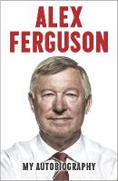 Alex Ferguson My Autobiography