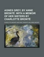 Jacket image for Agnes Grey, by Anne Bronte. with a Memoir of Her Sisters by Charlotte Bronte