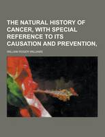 Jacket image for The Natural History of Cancer, with Special Reference to Its Causation and Prevention,