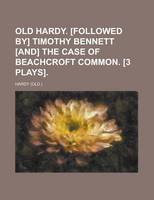 Jacket image for Old Hardy. [Followed By] Timothy Bennett [And] the Case of Beachcroft Common. [3 Plays]