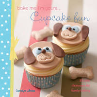Bake Me I'm Yours ... Cupcake Fun - Over 25 Cute Cake Characters cover image