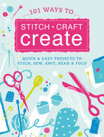 101 Ways to Stitch, Craft, Create cover image