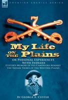 Jacket image for My Life on the Plains or Personal Experiences with Indians