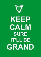 Keep Calm Sure I'll be Grand